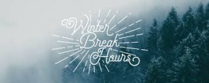 Winter Break Hours Monday - Friday 9am - 4pm