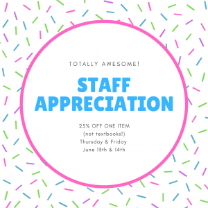 Staff Appreciation Days! 25% off of an item on June 13t or 14!