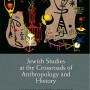 Oren Kosansky Jewish Studies at the Crossroads of Anthropology and History: Authority, Diaspora, Tradition