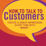 Tom Larkin How to Talk to Customers: Create a Great Impression Every Time With MAGIC