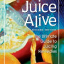 Bailey Juice Alive: The Ultimate Guide to Juicing Remedies