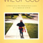 Carrie Wilson Wil of God: Embracing the Relentless Love of a Special Child