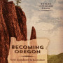 Becoming Oregon: From Expedition to Exposition