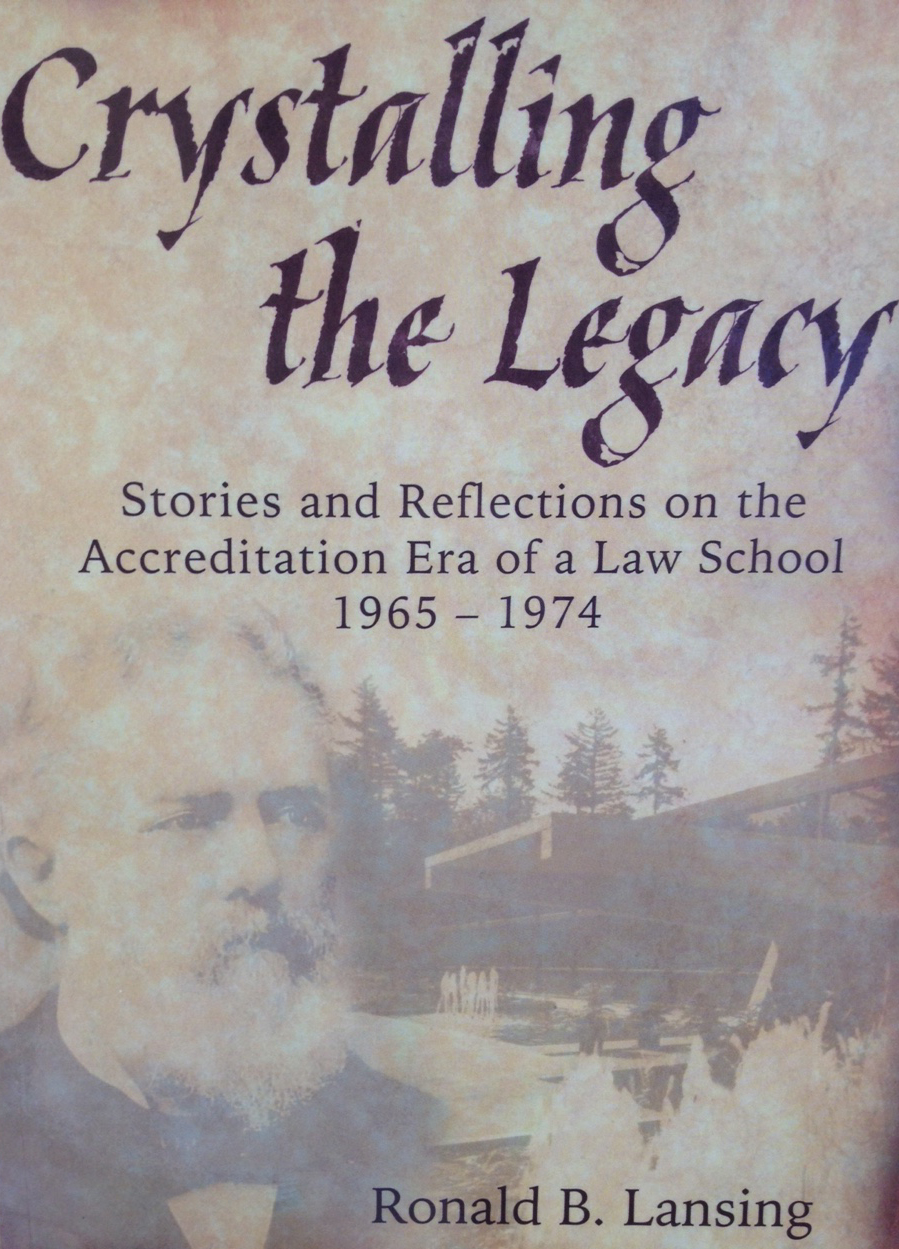 Cover of Crystalling the Legacy: Stories and Reflections on the Accreditation Era of a Law School 1965-1974, by Ronald B. Lansing, professor of law at Lewis & Clark Law School.