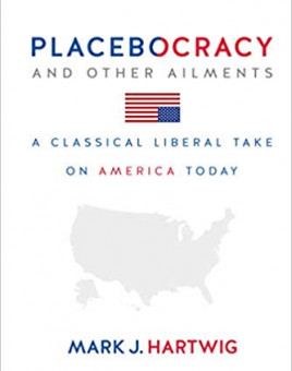 Placebocracy and Other Ailments: A Classical Liberal Take on America Today