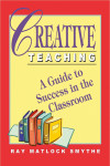Creative Teaching: A Guide to Success in the Classroom