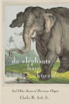 Do Elephants Have Knees? And Other Stories of Darwinian Origins