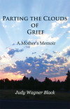 Parting the Clouds of Grief: A Mother's Memoir