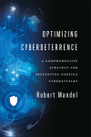Optimizing Cyberdeterrence: A Comprehensive Strategy for Preventing Foreign Cyberattacks