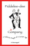 Fiddelee-dee & Company: A Fable for People of a Certain Age