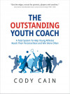 The Outstanding Youth Coach: A Total System to Help Young Athletes Reach Their Personal Best and ...