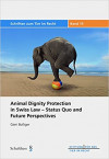 Animal Dignity Protection in Swiss Law—Status Quo and Future Perspectives