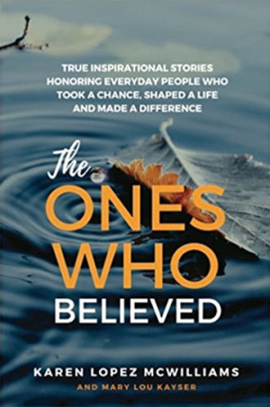 The Ones Who Believed: True Inspirational Stories Honoring